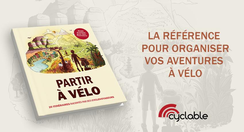 «Partir à vélo»: le guide du voyage à vélo, par Cyclable